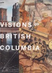 B. Grenville & S. Steedman (eds.), Visions of British Columbia
